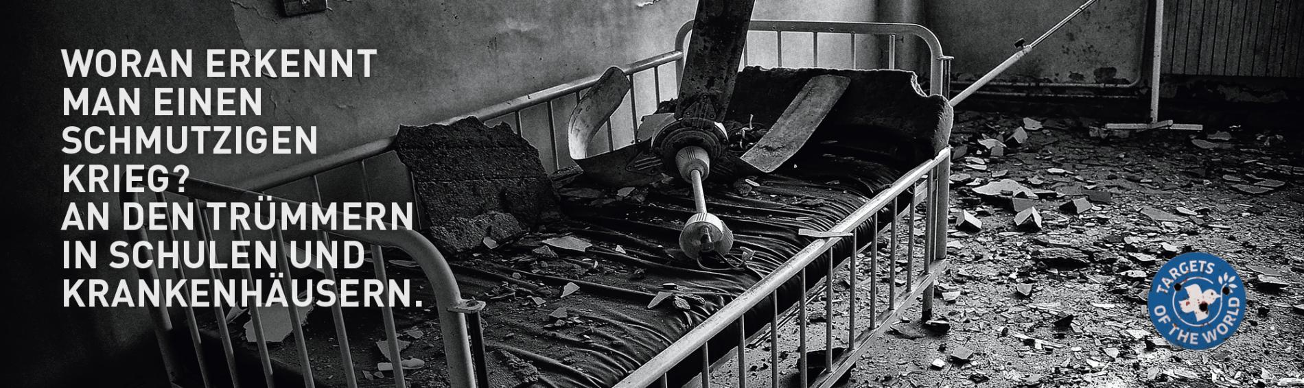 Woran erkennt man einen schmutzigen Krieg? An den Trümmern in Schulen und Krankenhäusern. Targets of the World
